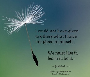 I could not have given to others what I have not given to myself. We must live it, learn it, be it. April Peerless