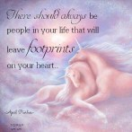There should always be people in your life that will leave footprints on your heart! April Peerless