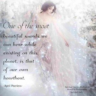 One of the most beautiful sounds we can hear while existing on this planet, is that of our own heartbeat. April Peerless