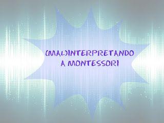 (Mal)interpretando a Montessori