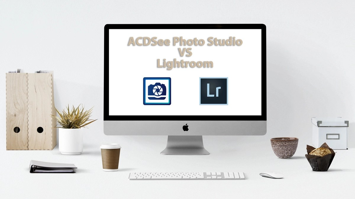 ADCSee Photo Studio vs Lightroom – Which One is Better?