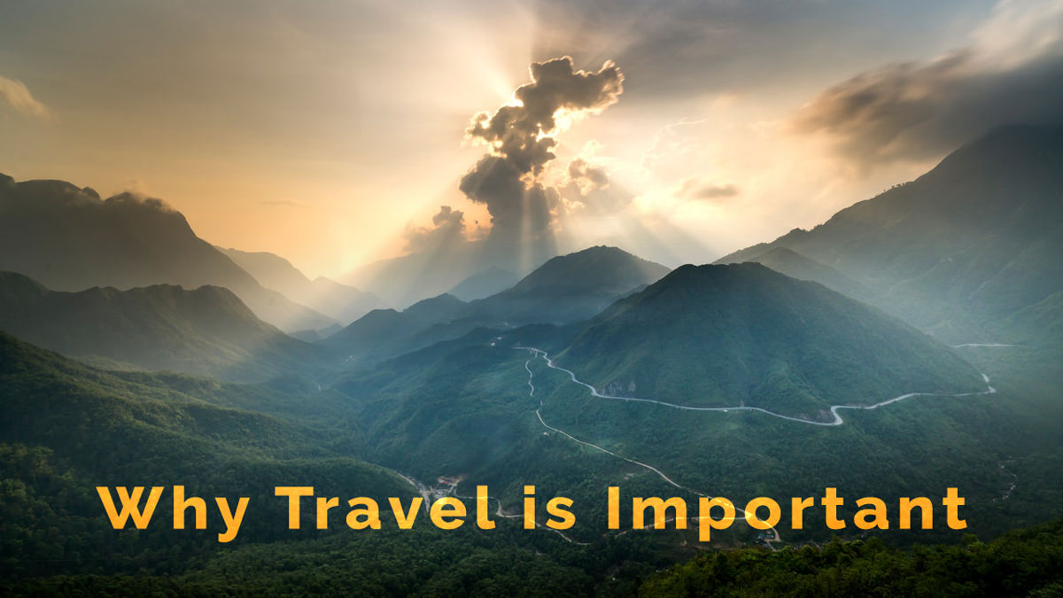 23 Reasons Why Travel is Important and Good for You