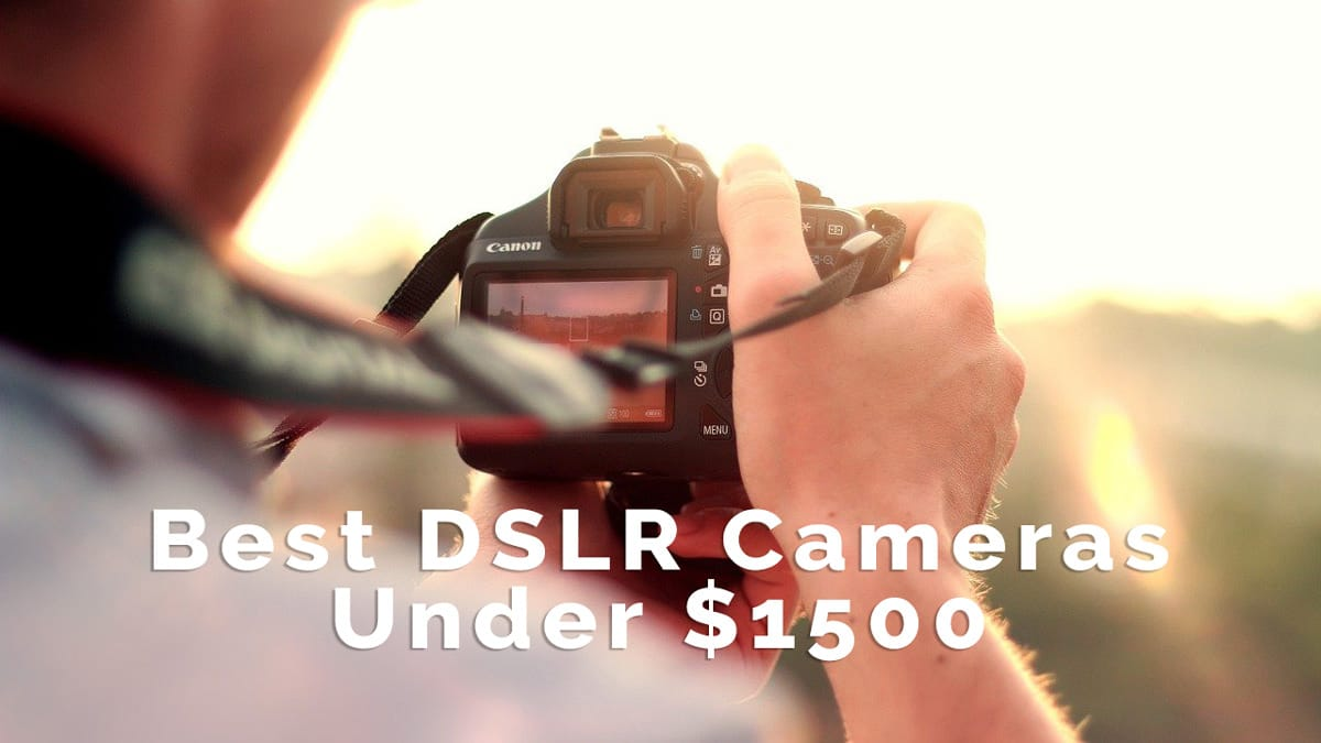 10 Best DSLR Cameras Under $1500 | Beginner to Enthusiasts 2020