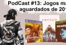 Podcast #13 – Jogos mais aguardados de 2019!
