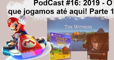 Podcast #16 – 2019 – O que jogamos até aqui! Parte 1!