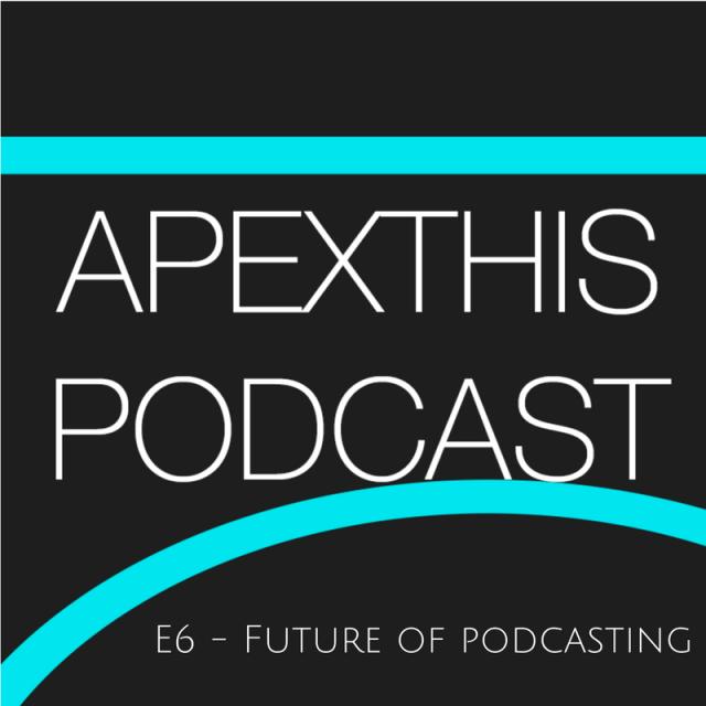 E6 – The Future Of Podcasting