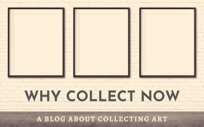 Why Collect Now?