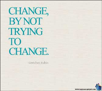 """Change, By Not Trying To Change."""