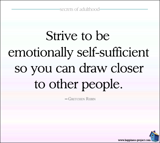 """Be Emotionally Self-Sufficient So You Can Draw Closer to Other People."""