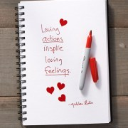 Secret of Adulthood: Loving Actions Inspire Loving Feelings.