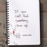 Secrets of Adulthood: If You Can't Find Something, Clean Up. Agree, Disagree?