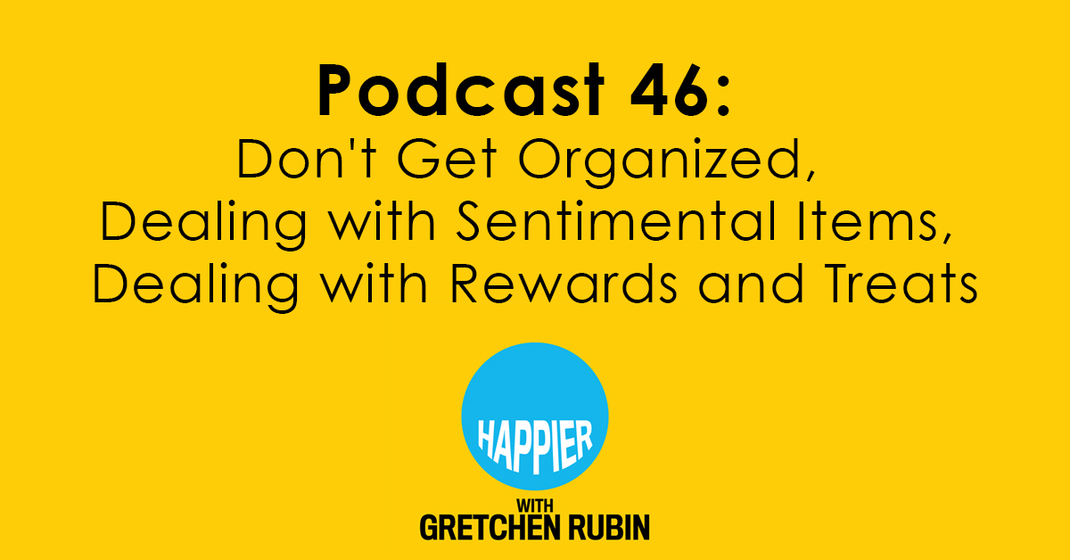 Podcast 46: Don't Get Organized, Dealing with Sentimental Items, Dealing with Rewards and Treats–and We Hit Five Million!