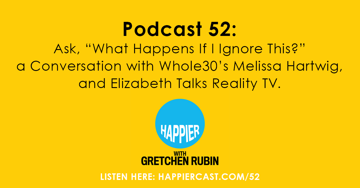 "Podcast 52: Ask, ""What Happens If I Ignore This?"" a Conversation with Whole30's Melissa Hartwig, and Elizabeth Talks Reality TV."