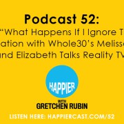 """Podcast 52: Ask, """"What Happens If I Ignore This?"""" a Conversation with Whole30's Melissa Hartwig, and Elizabeth Talks Reality TV."""
