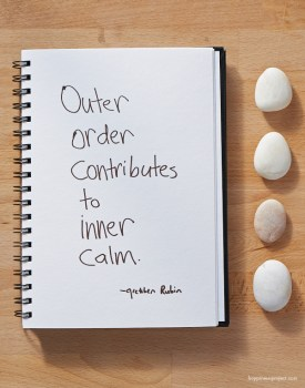 Outer order contributes to inner calm.