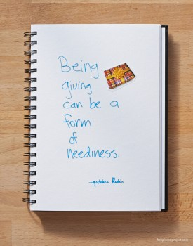 Being giving can be a form of neediness.