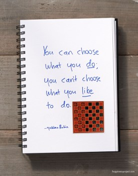 You can choose what you do; you can't choose what you like to do.
