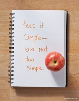 Keep it simple -- but not too simple.