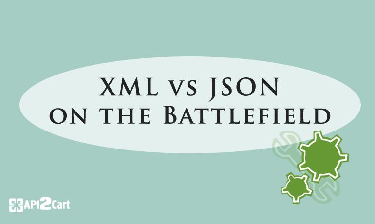 Xml Vs Json On The Battlefield Api2cart Unified