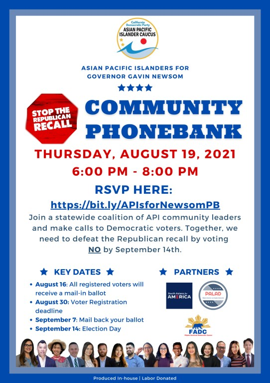 APIs for Newsom Community Phonebank Thursday 8/19, 6-8pm RSVP Here: bit.ly/APIsforNewsomPB  Join a statewide coalition of API community leaders and make calls to Democratic voters.  Together we need to defeat the Republican recall by voting NO by September 14th.