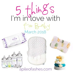 5 Things I'm in Love With for Baby | March 2018