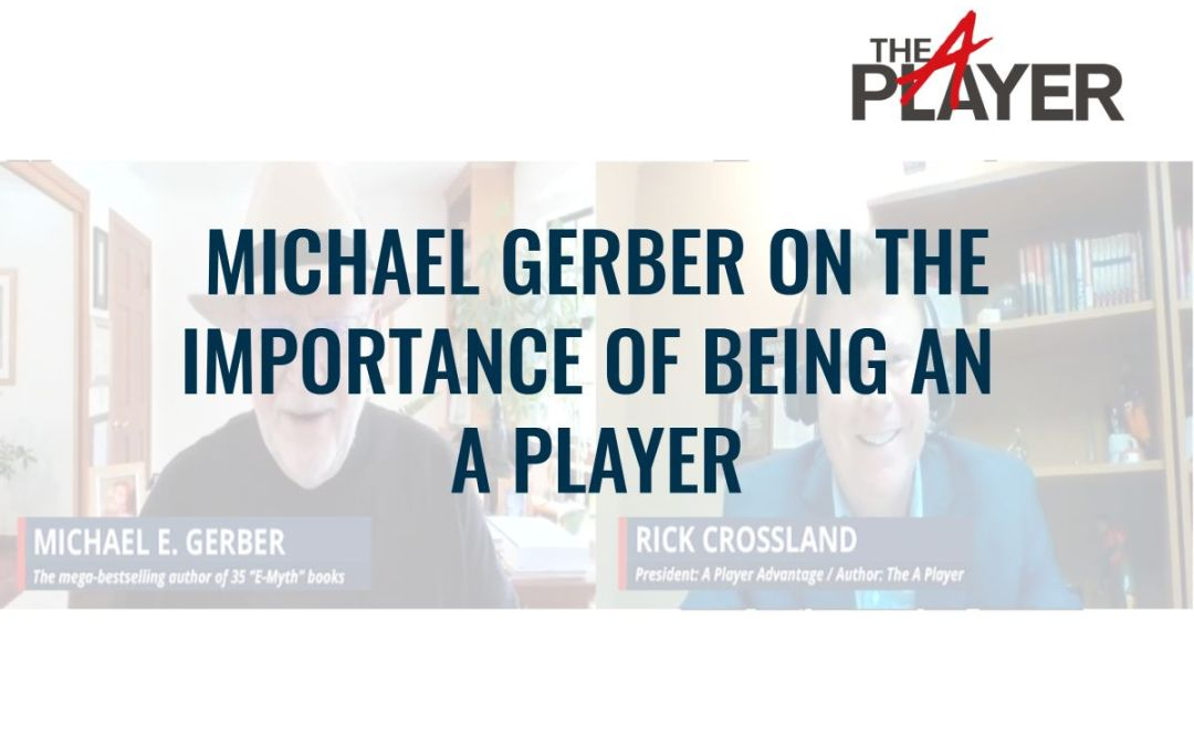 Michael Gerber on the Importance of Being an A Player