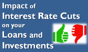 Impact of Interest Rate Cuts on your Loans and Investments