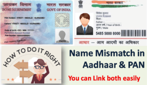 Name Mismatch in Aadhaar and PAN – Now you can Link both easily