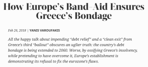 How Europe's Band-Aid Ensures Greece's Debt Bondage – Project Syndicate op-ed, 26 FEB 2018