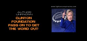 Clinton Foundation- PASS ON TO GET THE WORD OUT! | Light On Conspiracies – Revealing the Agenda