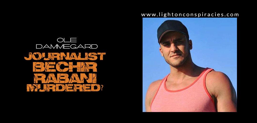 Was Swedish journalist Bechir Rabani murdered?   Light On Conspiracies – Revealing the Agenda