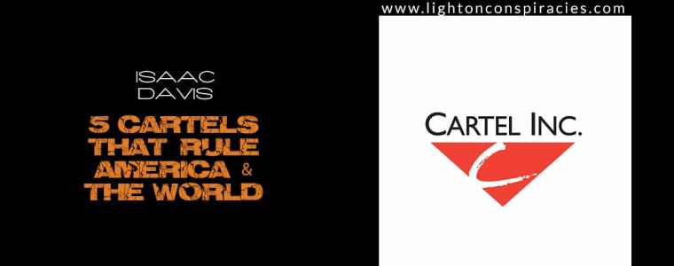 THE 5 CARTELS THAT RULE AMERICA AND THE WORLD | Light On Conspiracies – Revealing the Agenda