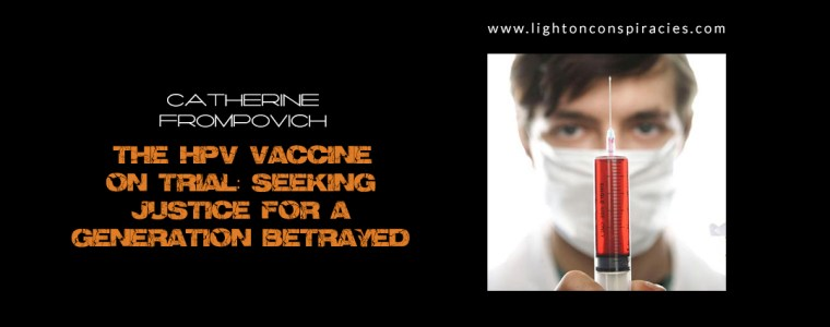 The HPV Vaccine On Trial: Seeking Justice For A Generation Betrayed | Light On Conspiracies – Revealing the Agenda