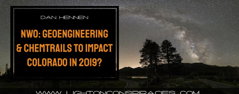 new-world-order-8211-geoengineering-and-chemtrails-to-impact-colorado-in-2019-light-on-conspiracies-8211-revealing-the-agenda
