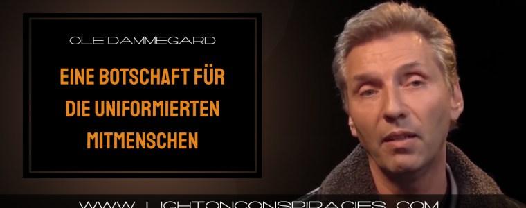 ole-dammegard-eine-botschaft-fur-die-uniformierten-mitmenschen-|-light-on-conspiracies-–-revealing-the-agenda