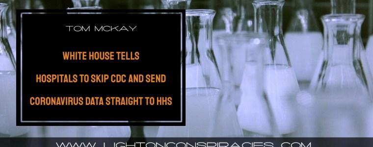 white-house-tells-hospitals-to-skip-cdc-and-send-coronavirus-data-straight-to-hhs-|-light-on-conspiracies-–-revealing-the-agenda