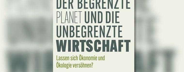 der-begrenzte-planet-und-die-unbegrenzte-wirtschaft
