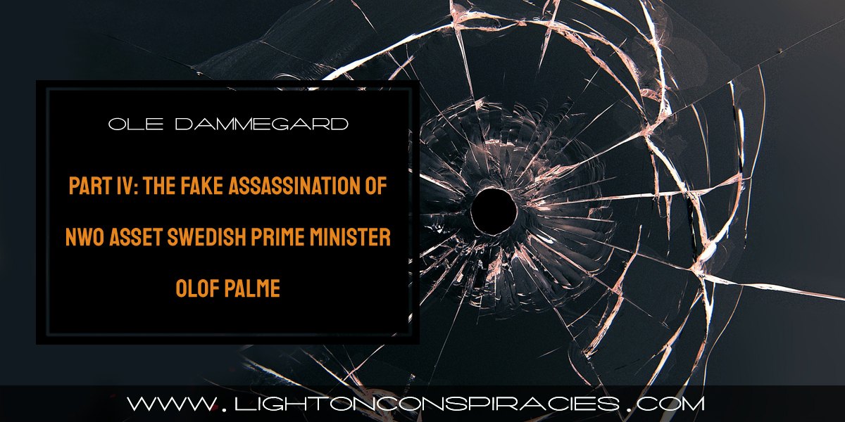 part-iv:-the-fake-assassination-of-nwo-asset-swedish-prime-minister-olof-palme-–-ole-dammegard-–-light-on-conspiracies-–-revealing-the-agenda