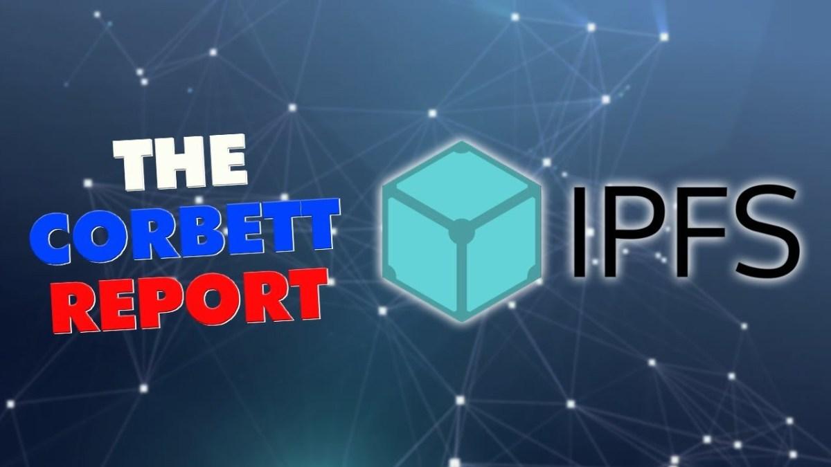 the-corbett-report.-now-on-ipfs!