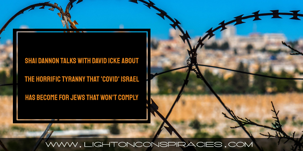 israeli-fears-a-new-holocaust-is-coming-–-shai-dannon-talks-with-david-icke-about-the-horrific-tyranny-that-'covid'-israel-has-become-for-jews-that-won't-comply-–-light-on-conspiracies-–-revealing-the-agenda