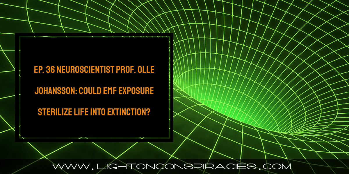 ep-36-neuroscientist-prof.-olle-johansson:-could-emf-exposure-sterilize-life-into-extinction?-–-light-on-conspiracies-–-revealing-the-agenda
