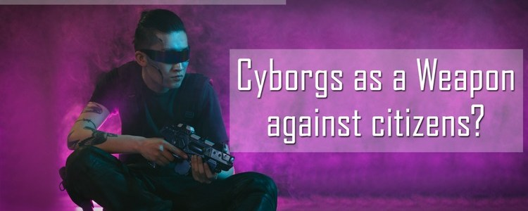 the-new-world-order:-cyborgs-as-a-weapon-against-citizens?