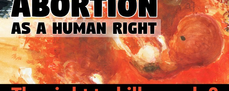 abortion-as-a-human-right-–-the-right-to-kill-people?