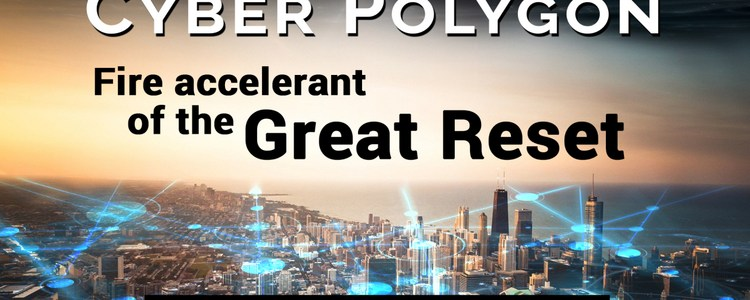 cyber-polygon:-fire-accelerant-of-the-great-reset-–-but-not-without-a-way-out!