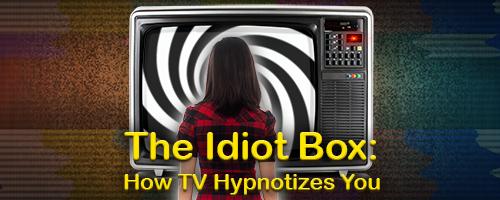 the-idiot-box:-how-tv-hypnotizes-you