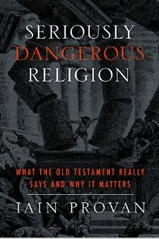 Book Review: Seriously Dangerous Religion: What the Old Testament Really Says and Why It Matters