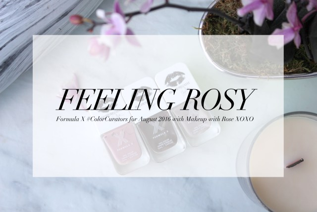 Beauty Fashion Xoxo: Feeling Rosy: Formula X #ColorCurators For August 2016