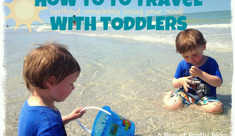 5 Tips for traveling with toddlers…without losing your freakin' mind! (Traveling with children)