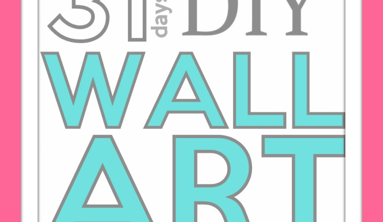 31 Days of…DIY Wall Art Ideas!