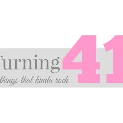 Turning 40 plus 1 {Five things that rock about 41}